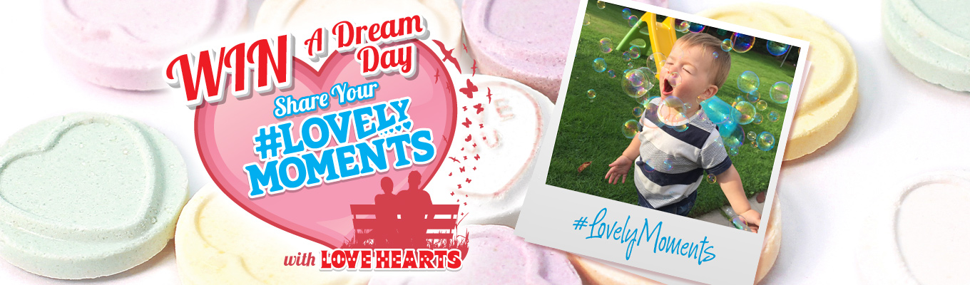 Win A Dream Day - Share Your #LovelyMoments with Love Hearts